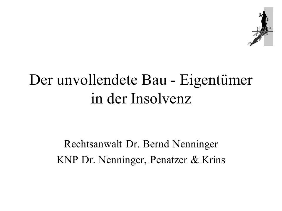 Der unvollendete Bau - Eigentümer in der Insolvenz Rechtsanwalt Dr. Bernd Nenninger KNP Dr. Nenninger, Penatzer & Krins