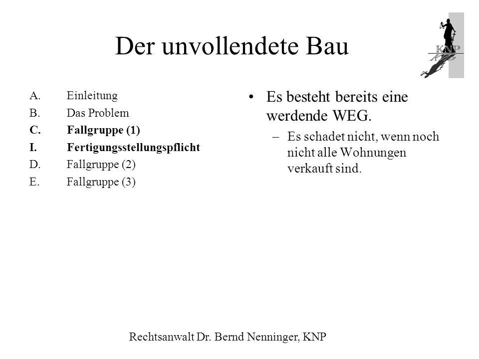 A.Einleitung B.Das Problem C.Fallgruppe (1) I.Fertigungsstellungspflicht D.Fallgruppe (2) E.Fallgruppe (3) Es besteht bereits eine werdende WEG. –Es s
