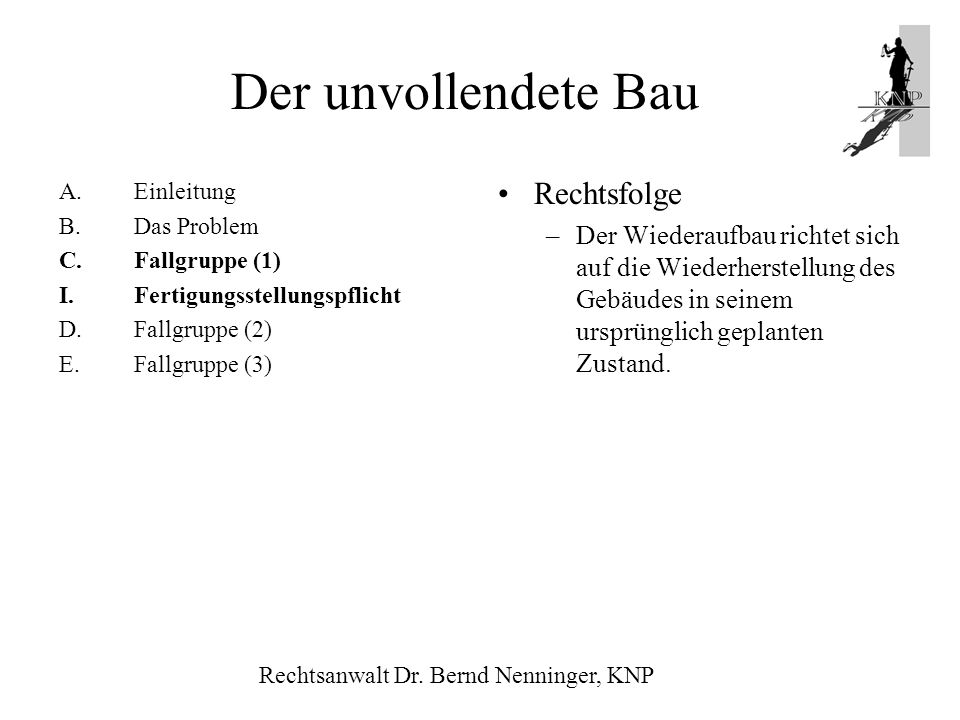 A.Einleitung B.Das Problem C.Fallgruppe (1) I.Fertigungsstellungspflicht D.Fallgruppe (2) E.Fallgruppe (3) Rechtsfolge –Der Wiederaufbau richtet sich