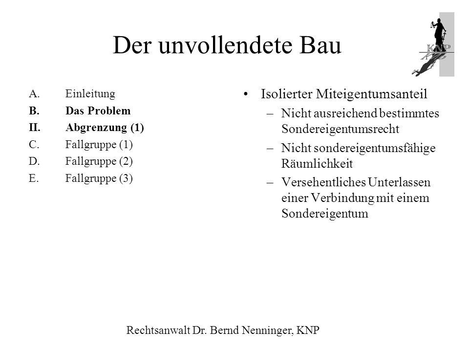 A.Einleitung B.Das Problem II.Abgrenzung (1) C.Fallgruppe (1) D.Fallgruppe (2) E.Fallgruppe (3) Isolierter Miteigentumsanteil –Nicht ausreichend besti