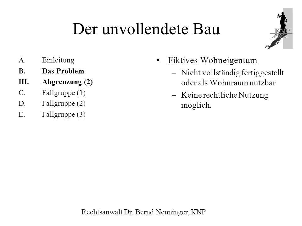 A.Einleitung B.Das Problem III.Abgrenzung (2) C.Fallgruppe (1) D.Fallgruppe (2) E.Fallgruppe (3) Fiktives Wohneigentum –Nicht vollständig fertiggestel