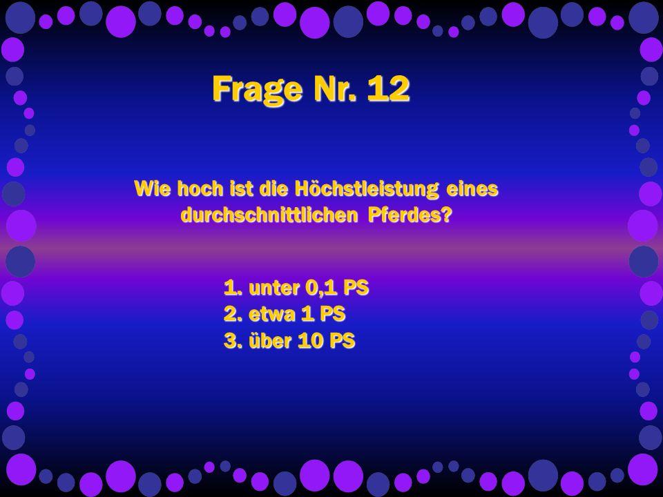 Frage Nr.12 Wie hoch ist die Höchstleistung eines durchschnittlichen Pferdes.
