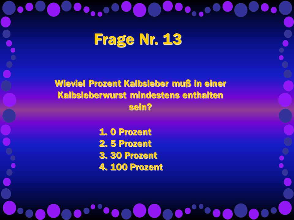 Frage Nr.13 Wieviel Prozent Kalbsleber muß in einer Kalbsleberwurst mindestens enthalten sein.