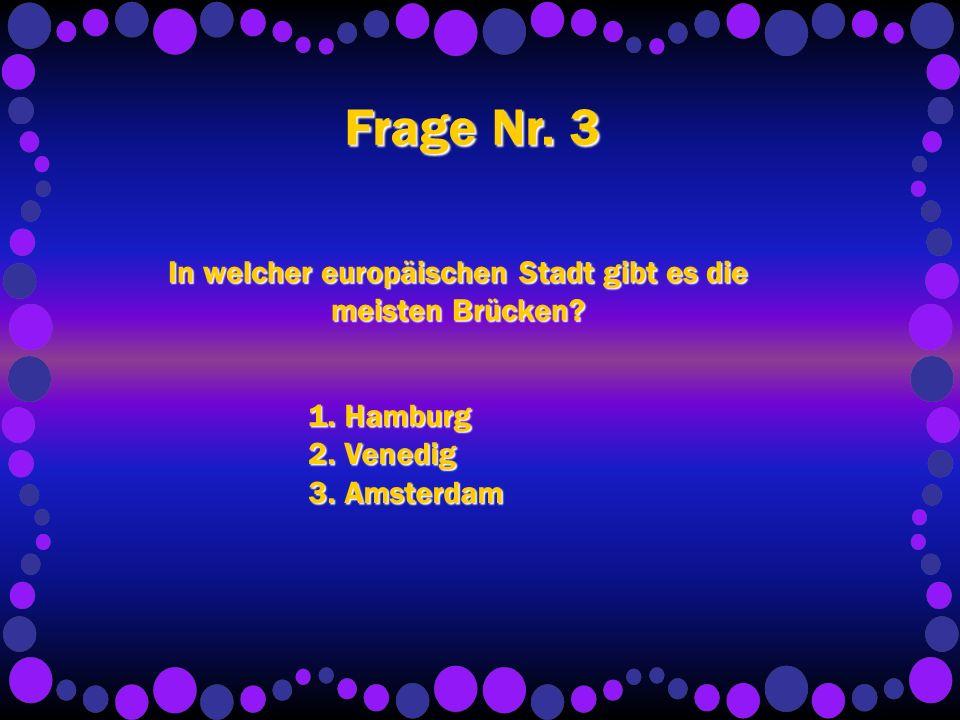 Frage Nr.3 In welcher europäischen Stadt gibt es die meisten Brücken.
