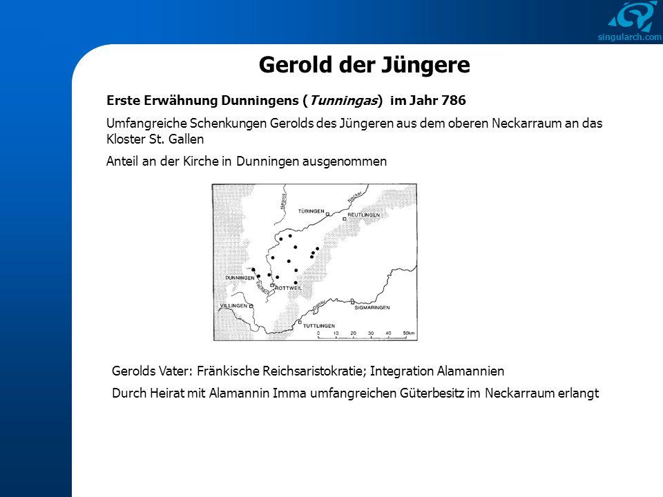 singularch.com Gerold der Jüngere Erste Erwähnung Dunningens (Tunningas) im Jahr 786 Umfangreiche Schenkungen Gerolds des Jüngeren aus dem oberen Neck