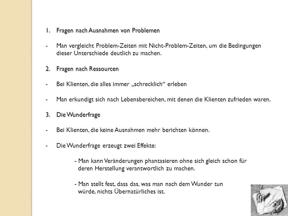 1.Fragen nach Ausnahmen von Problemen -Man vergleicht Problem-Zeiten mit Nicht-Problem-Zeiten, um die Bedingungen dieser Unterschiede deutlich zu mach