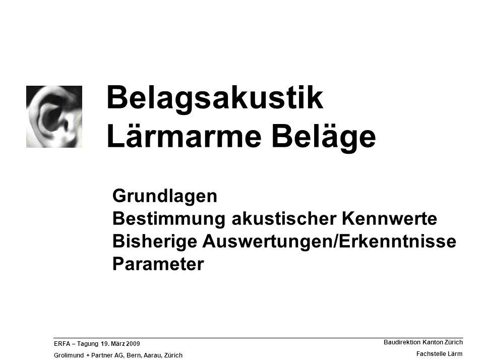 ERFA – Tagung 19. März 2009 Grolimund + Partner AG, Bern, Aarau, Zürich Baudirektion Kanton Zürich Fachstelle Lärm Belagsakustik Lärmarme Beläge Grund