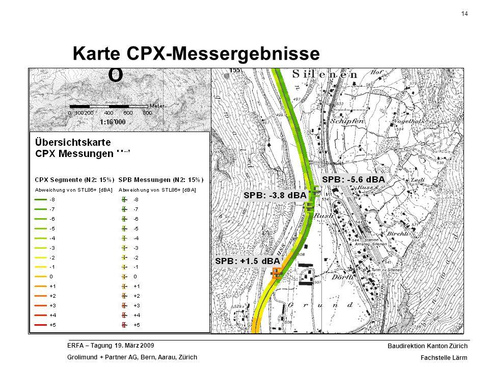 14 Baudirektion Kanton Zürich Fachstelle Lärm ERFA – Tagung 19. März 2009 Grolimund + Partner AG, Bern, Aarau, Zürich Karte CPX-Messergebnisse