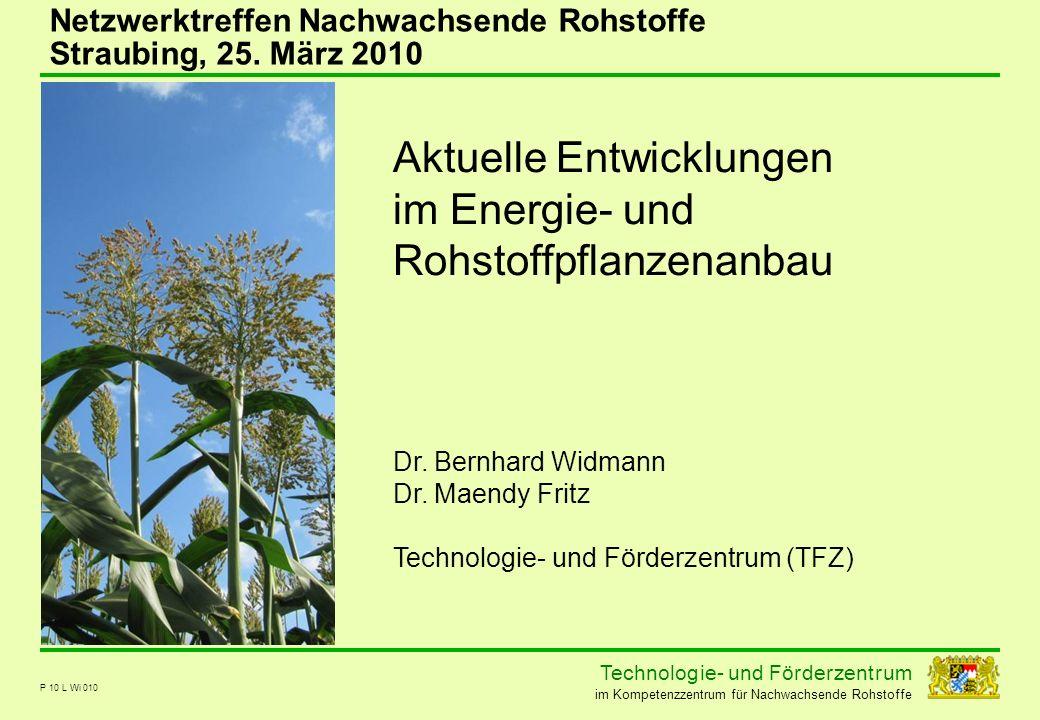 Technolog ie - und För der zent r um im Kompetenzzentrum für Nachwachsende Rohstoffe P 10 L Wi 010 Aktuelle Entwicklungen im Energie- und Rohstoffpfla