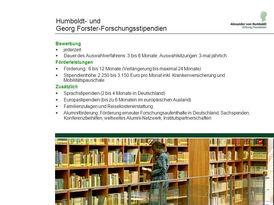 Humboldt- und Georg Forster-Forschungsstipendien Bewerbung jederzeit Dauer des Auswahlverfahrens: 3 bis 6 Monate, Auswahlsitzungen: 3-mal jährlich För