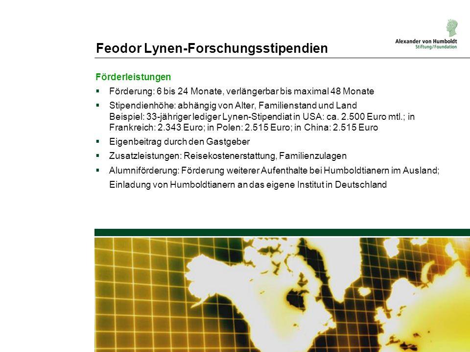 Feodor Lynen-Forschungsstipendien Förderleistungen Förderung: 6 bis 24 Monate, verlängerbar bis maximal 48 Monate Stipendienhöhe: abhängig von Alter,