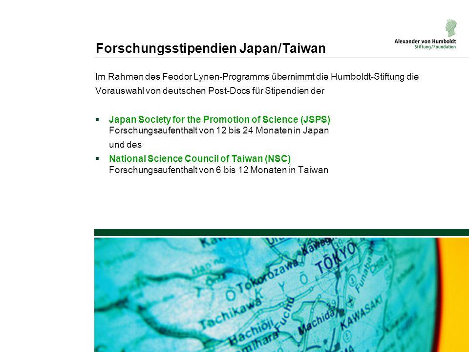 Forschungsstipendien Japan/Taiwan Im Rahmen des Feodor Lynen-Programms übernimmt die Humboldt-Stiftung die Vorauswahl von deutschen Post-Docs für Stip