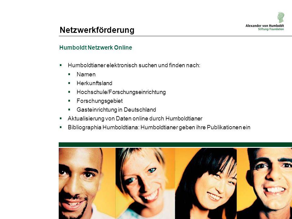 Netzwerkförderung Humboldt Netzwerk Online Humboldtianer elektronisch suchen und finden nach: Namen Herkunftsland Hochschule/Forschungseinrichtung For