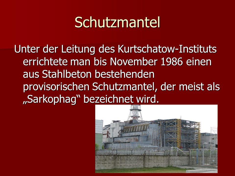 Schutzmantel Unter der Leitung des Kurtschatow-Instituts errichtete man bis November 1986 einen aus Stahlbeton bestehenden provisorischen Schutzmantel