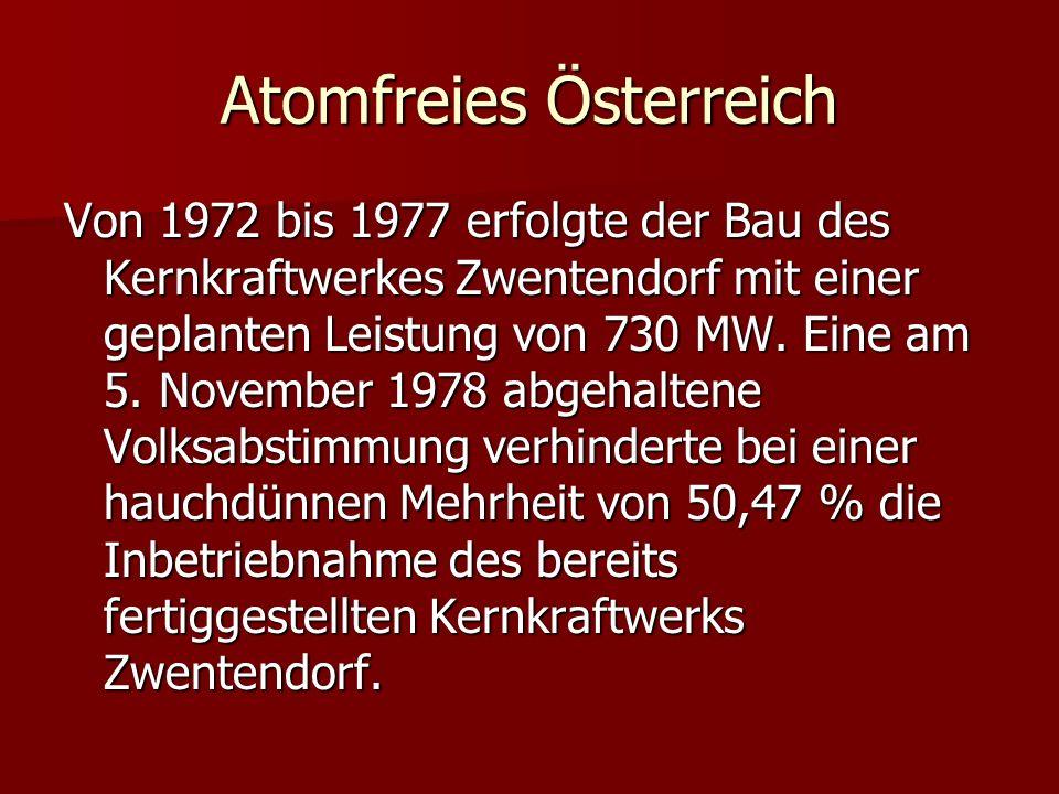 Atomfreies Österreich Von 1972 bis 1977 erfolgte der Bau des Kernkraftwerkes Zwentendorf mit einer geplanten Leistung von 730 MW. Eine am 5. November