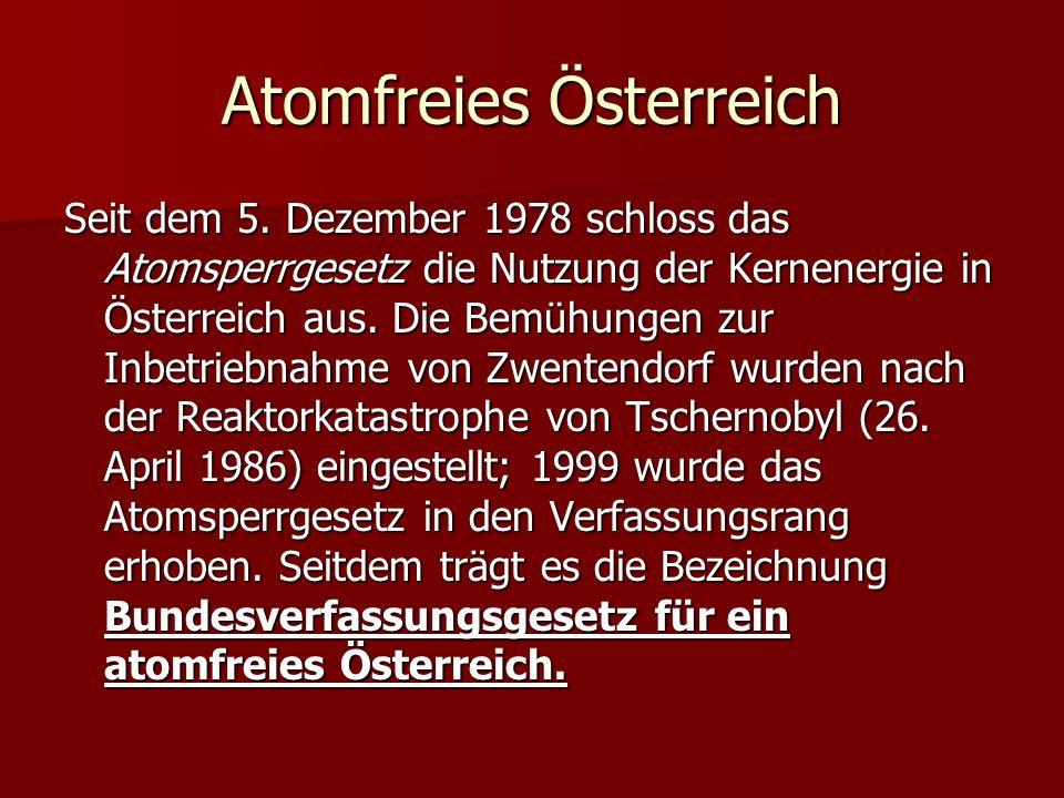 Atomfreies Österreich Seit dem 5. Dezember 1978 schloss das Atomsperrgesetz die Nutzung der Kernenergie in Österreich aus. Die Bemühungen zur Inbetrie