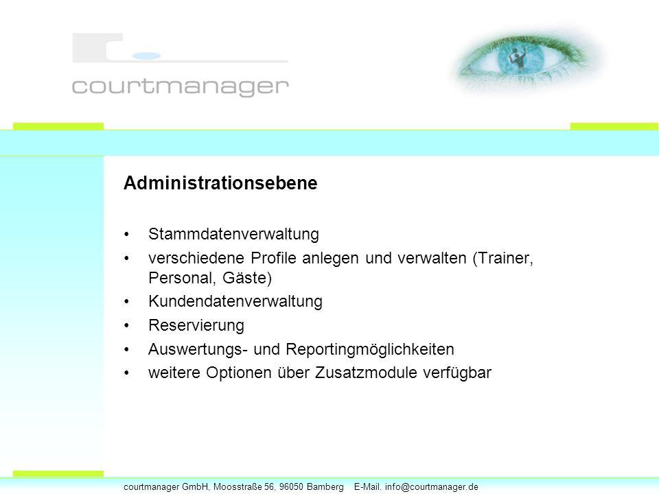 courtmanager GmbH, Moosstraße 56, 96050 Bamberg E-Mail. info@courtmanager.de Administrationsebene Stammdatenverwaltung verschiedene Profile anlegen un