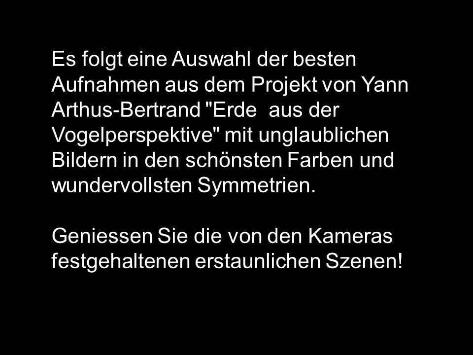 Es folgt eine Auswahl der besten Aufnahmen aus dem Projekt von Yann Arthus-Bertrand