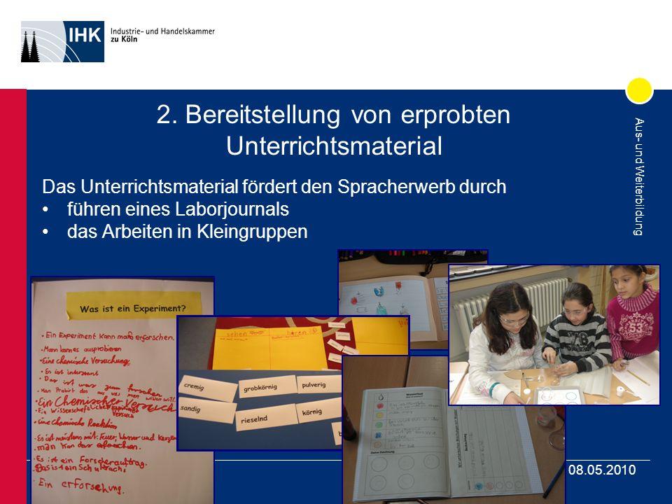 Aus- und Weiterbildung 08.05.2010 2. Bereitstellung von erprobten Unterrichtsmaterial Das Unterrichtsmaterial fördert den Spracherwerb durch führen ei