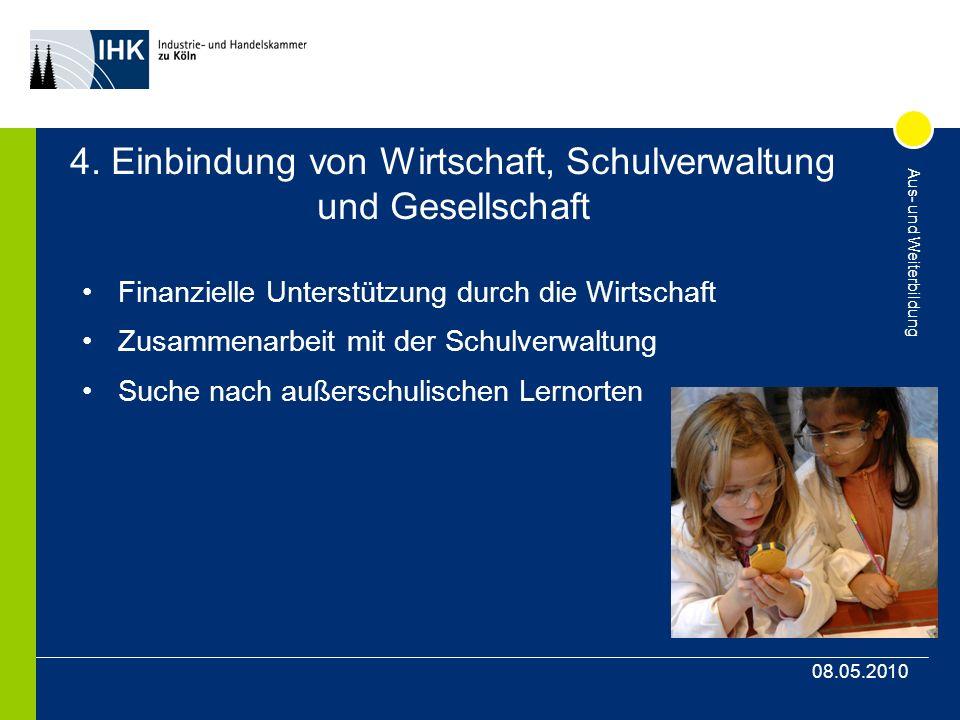 Aus- und Weiterbildung 08.05.2010 4. Einbindung von Wirtschaft, Schulverwaltung und Gesellschaft Finanzielle Unterstützung durch die Wirtschaft Zusamm