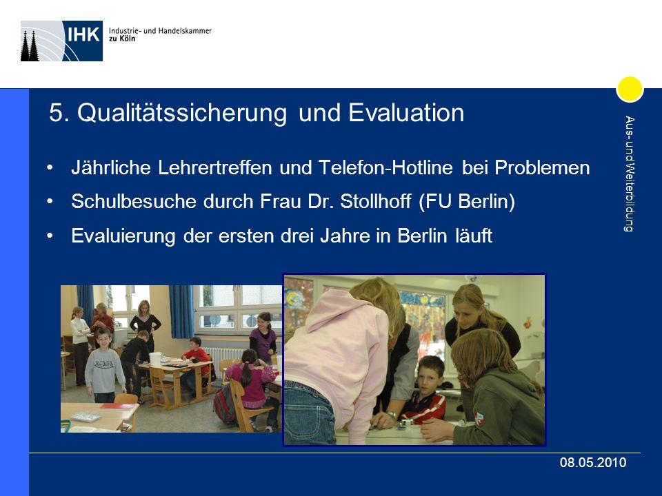 Aus- und Weiterbildung 08.05.2010 5. Qualitätssicherung und Evaluation Jährliche Lehrertreffen und Telefon-Hotline bei Problemen Schulbesuche durch Fr