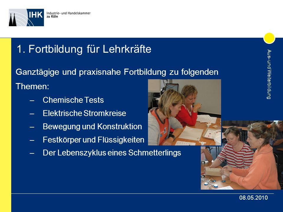 Aus- und Weiterbildung 08.05.2010 1. Fortbildung für Lehrkräfte Ganztägige und praxisnahe Fortbildung zu folgenden Themen: –Chemische Tests –Elektrisc