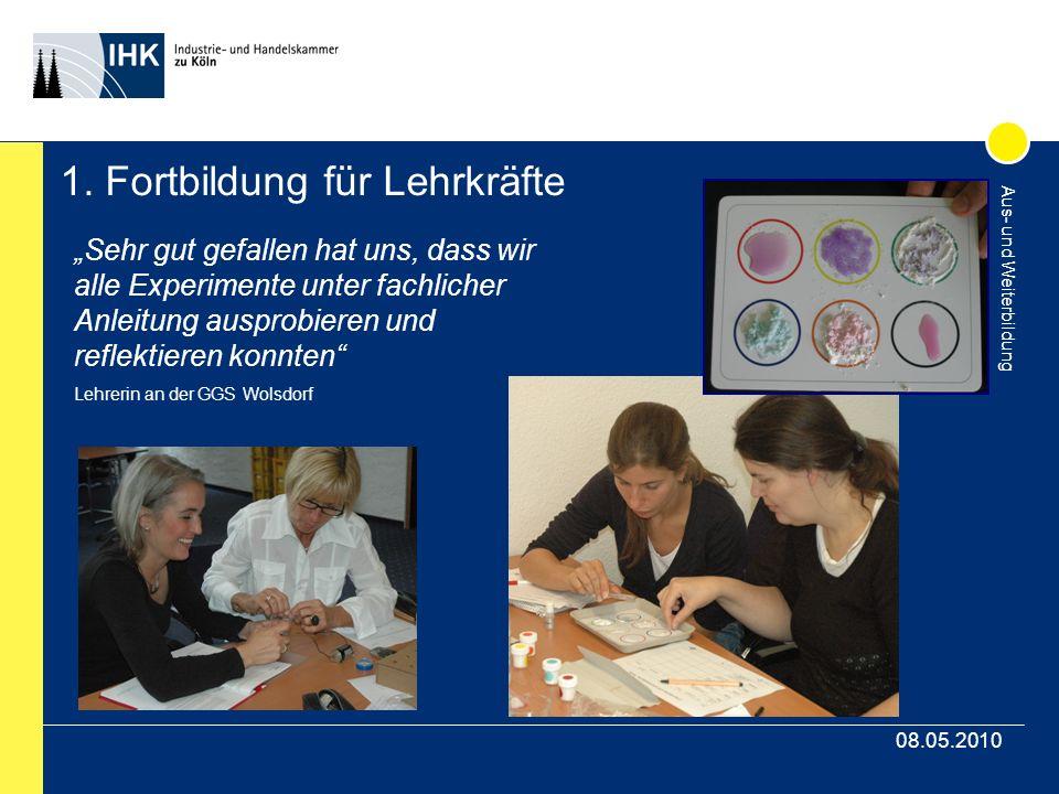 Aus- und Weiterbildung 08.05.2010 1. Fortbildung für Lehrkräfte Sehr gut gefallen hat uns, dass wir alle Experimente unter fachlicher Anleitung auspro