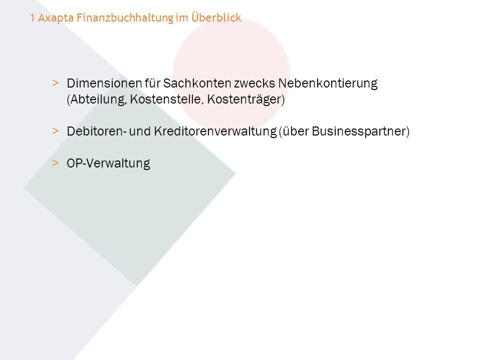 > Dimensionen für Sachkonten zwecks Nebenkontierung (Abteilung, Kostenstelle, Kostenträger) > Debitoren- und Kreditorenverwaltung (über Businesspartne