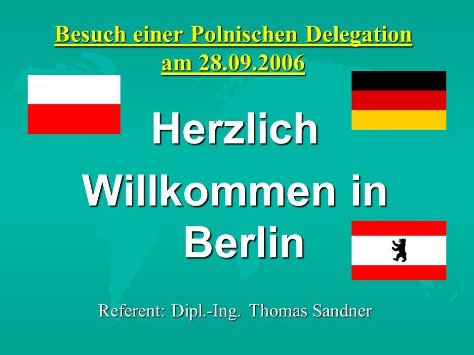 Besuch einer Polnischen Delegation am 28.09.2006 Herzlich Willkommen in Berlin Referent: Dipl.-Ing. Thomas Sandner