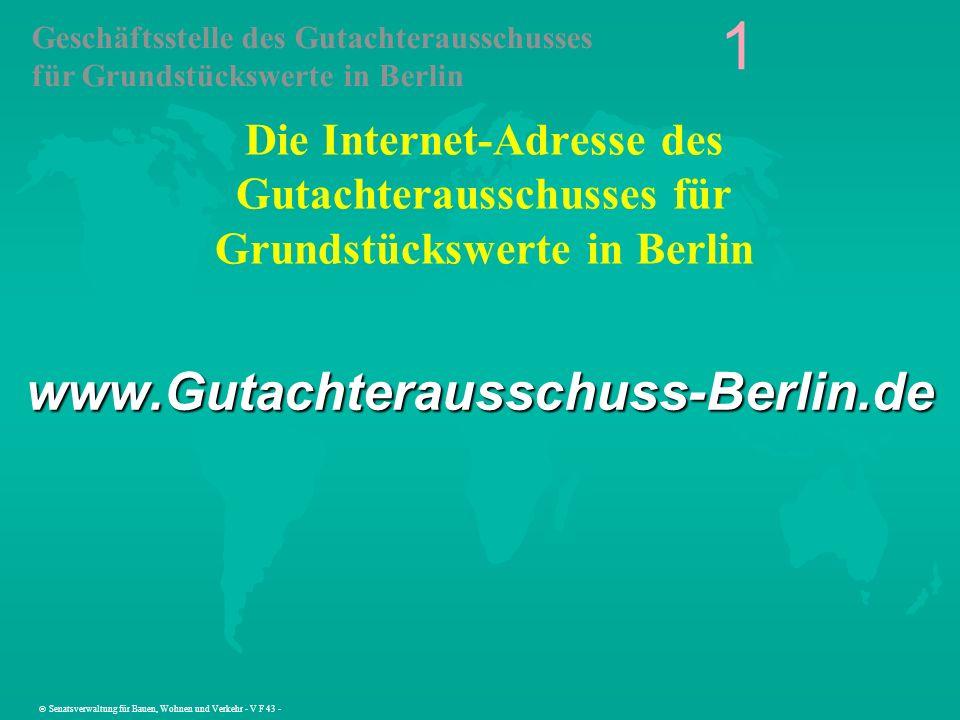 Die Internet-Adresse des Gutachterausschusses für Grundstückswerte in Berlin www.Gutachterausschuss-Berlin.de 1 Geschäftsstelle des Gutachterausschuss