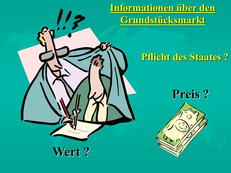Preis ? Wert ? Informationen über den Grundstücksmarkt Pflicht des Staates ?