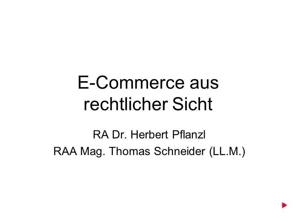 E-Commerce aus rechtlicher Sicht RA Dr. Herbert Pflanzl RAA Mag. Thomas Schneider (LL.M.)