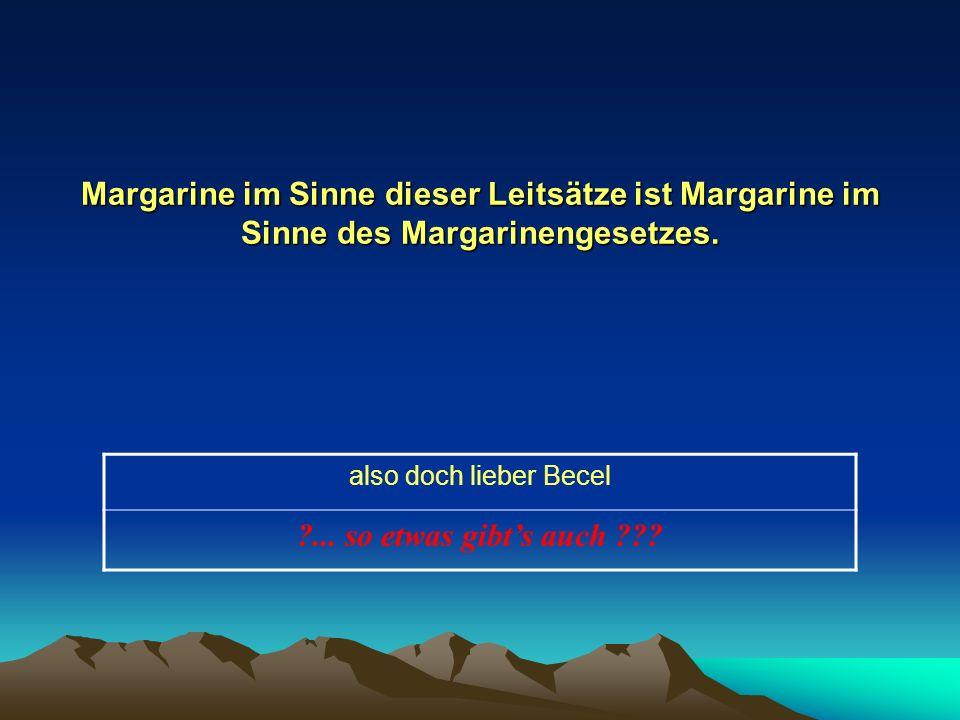 Margarine im Sinne dieser Leitsätze ist Margarine im Sinne des Margarinengesetzes.