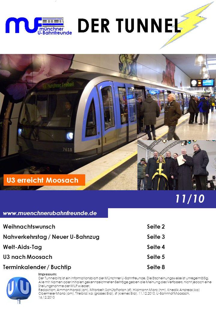 www.muenchnerubahnfreunde.de 11/10 WeihnachtswunschSeite 2 Nahverkehrstag / Neuer U-BahnzugSeite 3 Welt-Aids-TagSeite 4 U3 nach MoosachSeite 5 Terminkalender / BuchtipSeite 8 Impressum: Der Tunnelblitz ist ein Informationsblatt der Münchner U-Bahnfreunde.