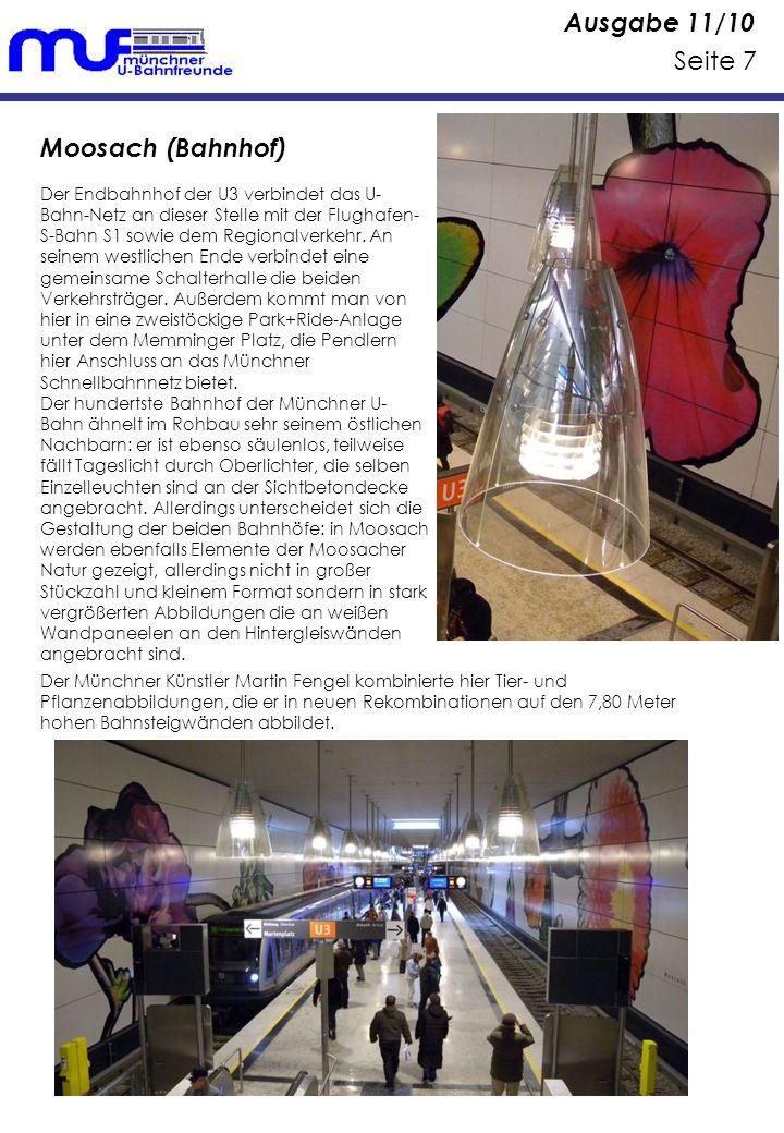 Ausgabe 11/10 Seite 7 Moosach (Bahnhof) Der Endbahnhof der U3 verbindet das U- Bahn-Netz an dieser Stelle mit der Flughafen- S-Bahn S1 sowie dem Regionalverkehr.