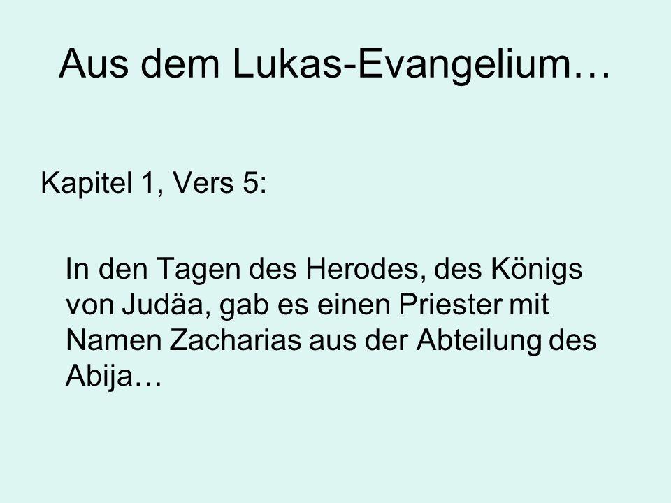 Aus dem Lukas-Evangelium… Kapitel 1, Vers 5: In den Tagen des Herodes, des Königs von Judäa, gab es einen Priester mit Namen Zacharias aus der Abteilung des Abija…