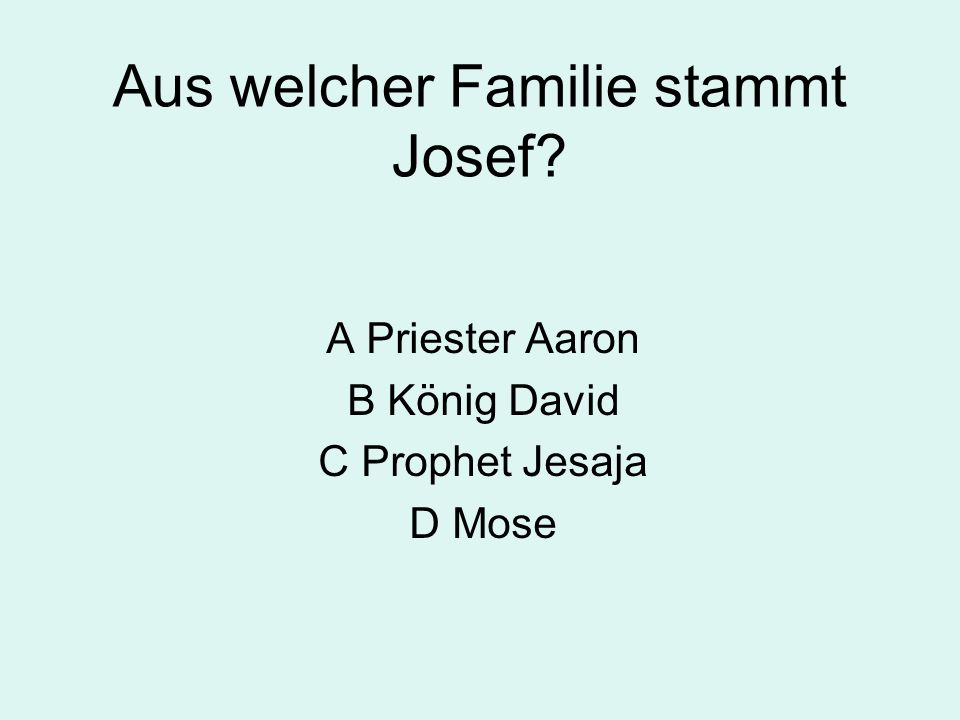 Aus welcher Familie stammt Josef? A Priester Aaron B König David C Prophet Jesaja D Mose