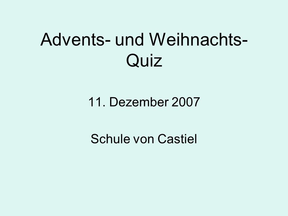 Advents- und Weihnachts- Quiz 11. Dezember 2007 Schule von Castiel