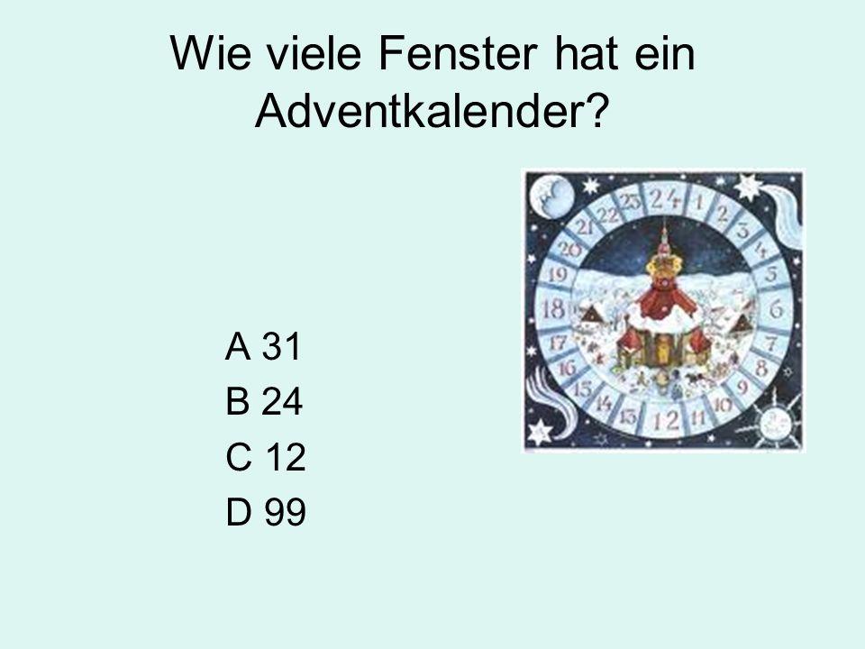 Wie viele Fenster hat ein Adventkalender? A 31 B 24 C 12 D 99