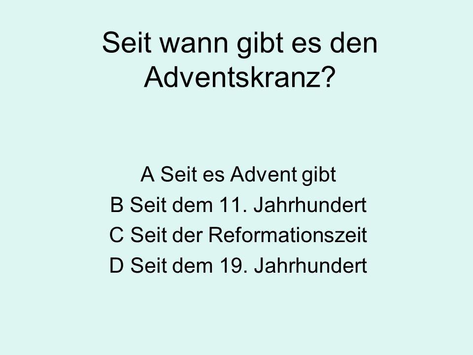Seit wann gibt es den Adventskranz.A Seit es Advent gibt B Seit dem 11.