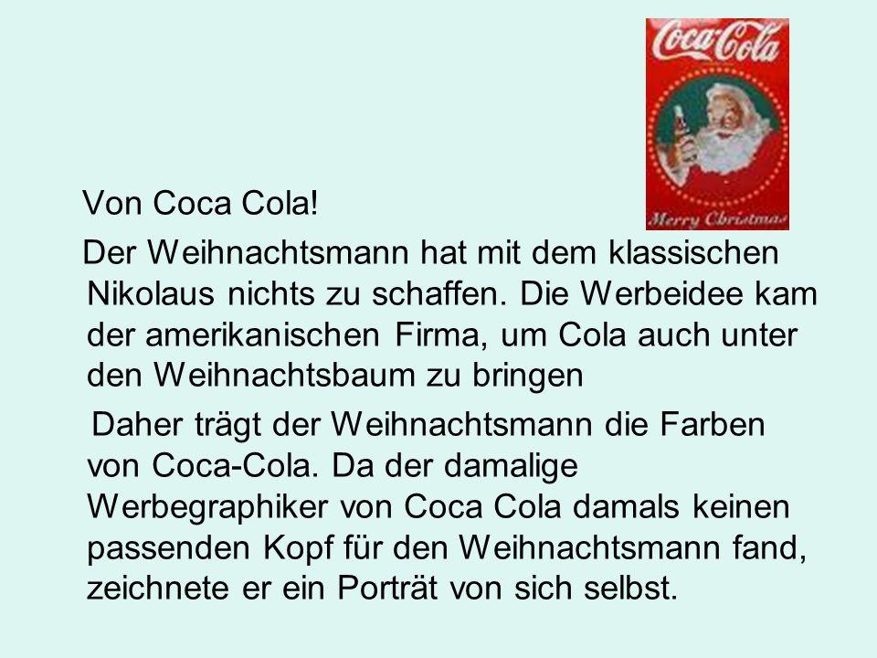 Von Coca Cola.Der Weihnachtsmann hat mit dem klassischen Nikolaus nichts zu schaffen.
