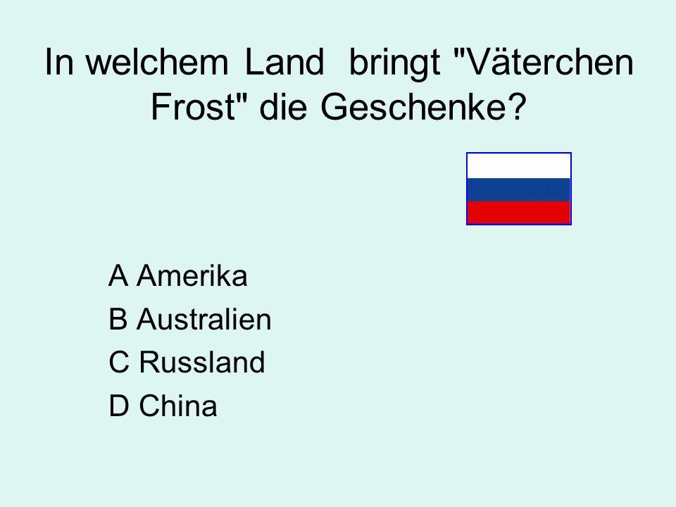 In welchem Land bringt Väterchen Frost die Geschenke? A Amerika B Australien C Russland D China
