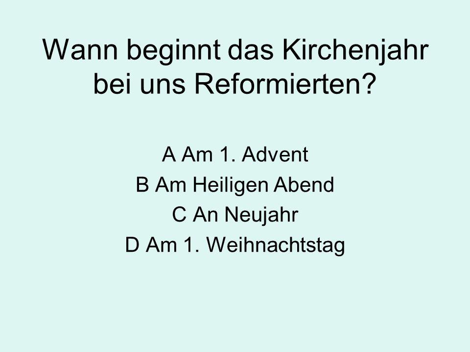 Wann beginnt das Kirchenjahr bei uns Reformierten.