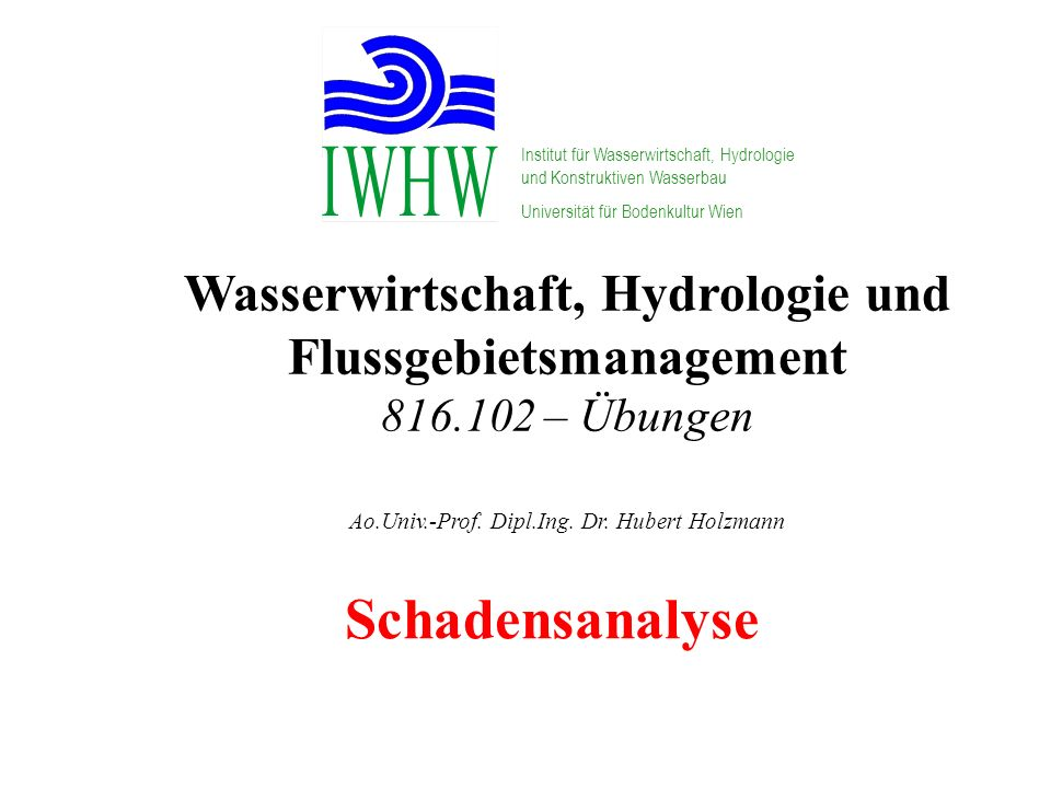 Wasserwirtschaft, Hydrologie und Flussgebietsmanagement 816.102 – Übungen Ao.Univ.-Prof. Dipl.Ing. Dr. Hubert Holzmann Institut für Wasserwirtschaft,