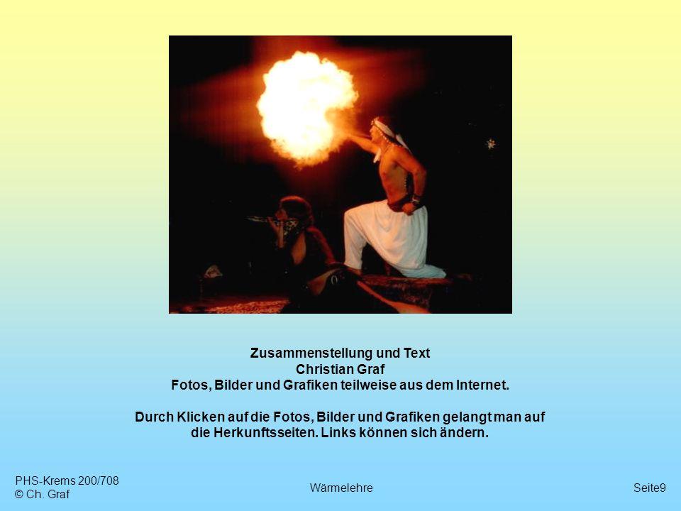 PHS-Krems 200/708 © Ch. Graf WärmelehreSeite9 Zusammenstellung und Text Christian Graf Fotos, Bilder und Grafiken teilweise aus dem Internet. Durch Kl