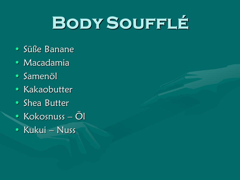 Body Soufflé Süße BananeSüße Banane MacadamiaMacadamia SamenölSamenöl KakaobutterKakaobutter Shea ButterShea Butter Kokosnuss – ÖlKokosnuss – Öl Kukui – NussKukui – Nuss