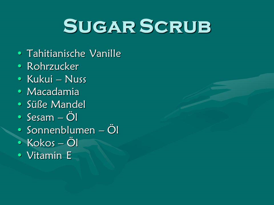 Sugar Scrub Tahitianische VanilleTahitianische Vanille RohrzuckerRohrzucker Kukui – NussKukui – Nuss MacadamiaMacadamia Süße MandelSüße Mandel Sesam – ÖlSesam – Öl Sonnenblumen – ÖlSonnenblumen – Öl Kokos – ÖlKokos – Öl Vitamin EVitamin E