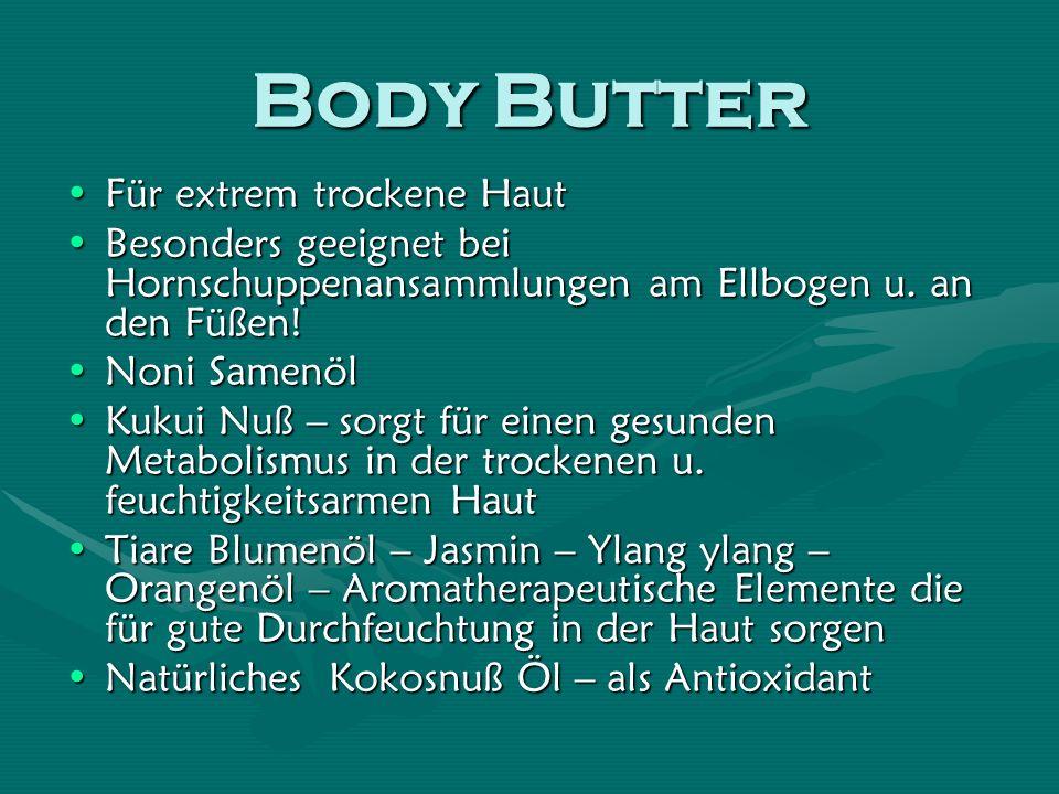 Body Butter Für extrem trockene HautFür extrem trockene Haut Besonders geeignet bei Hornschuppenansammlungen am Ellbogen u.