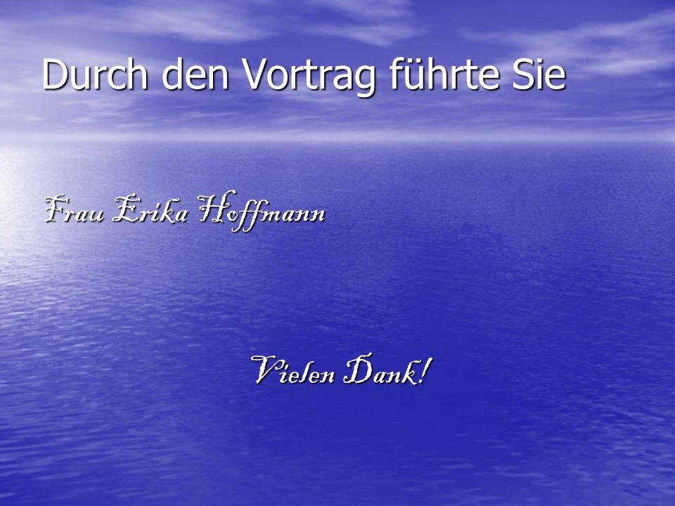 Durch den Vortrag führte Sie Frau Erika Hoffmann Vielen Dank!