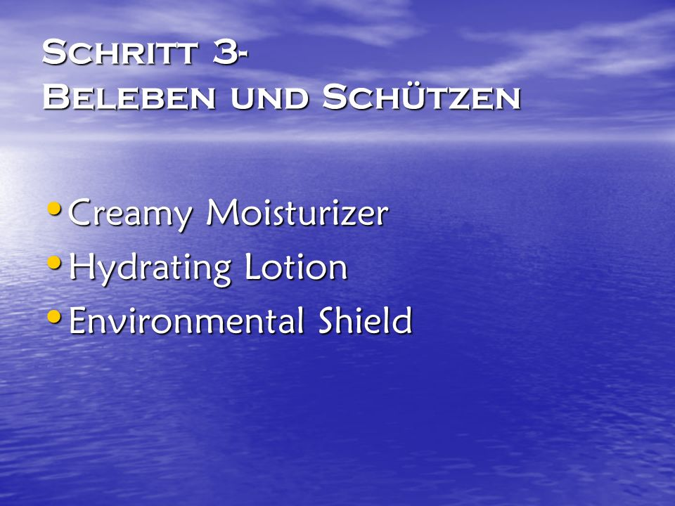 Schritt 3- Beleben und Schützen Creamy Moisturizer Creamy Moisturizer Hydrating Lotion Hydrating Lotion Environmental Shield Environmental Shield